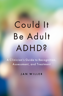 Could it be Adult ADHD?A Clinician's Guide to Recognition, Assessment, and Treatment