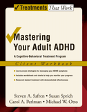 Mastering Your Adult ADHDA Cognitive-Behavioral Treatment Program Client Workbook