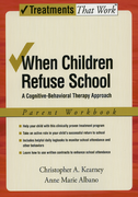 When Children Refuse School: Parent WorkbookA cognitive-behavioral therapy approach